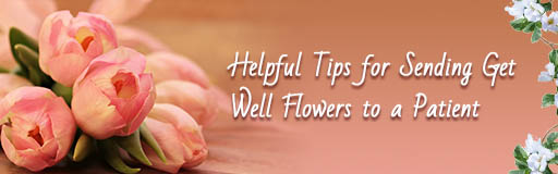 Helpful Tips for Sending Get Well Flowers to a Patient